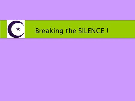 Breaking the SILENCE !. SAFETY LOVE FAMILY PEACE PROMOTING…