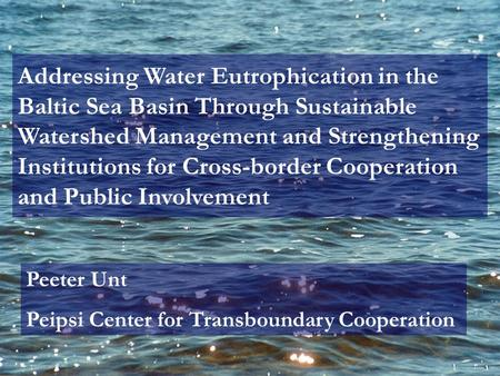 Addressing Water Eutrophication in the Baltic Sea Basin Through Sustainable Watershed Management and Strengthening Institutions for Cross-border Cooperation.