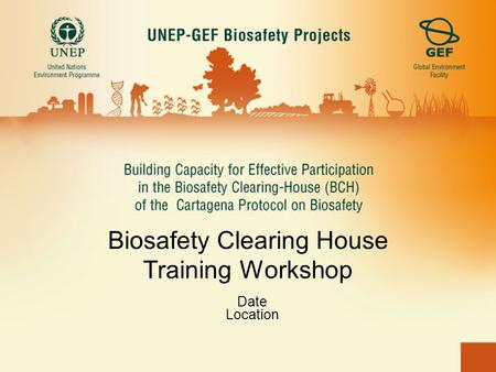 Biosafety Clearing House Training Workshop Date Location.