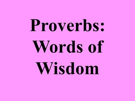 Proverbs: Words of Wisdom. Background Proverbs 1:1 attributes authorship to Solomon, who was a famous collector of such (1 Kings 4:30-32). King Hezekiah's.