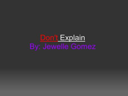 Don't Explain By: Jewelle Gomez. First Impressions? Surprised? Shocked? Uncomfortable?
