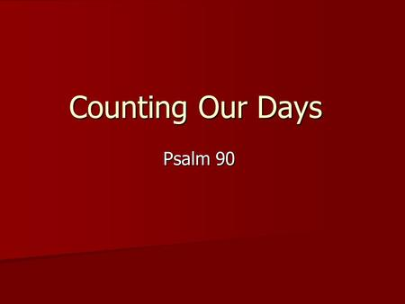 Counting Our Days Psalm 90.
