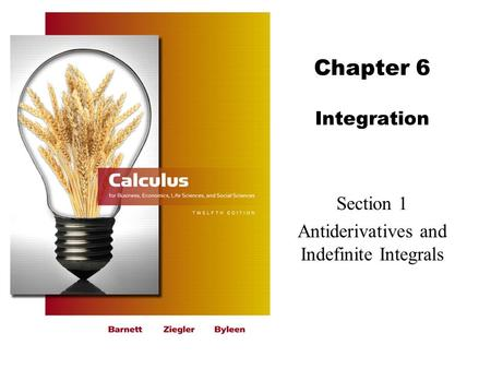 Chapter 6 Integration Section 1 Antiderivatives and Indefinite Integrals.