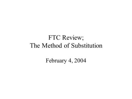 FTC Review; The Method of Substitution