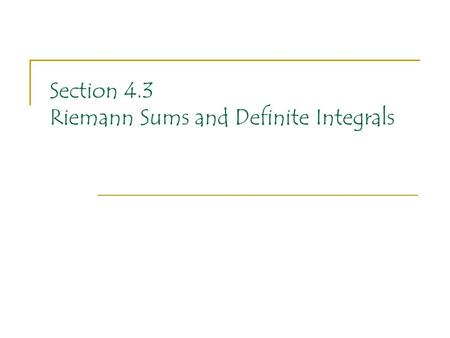Section 4.3 Riemann Sums and Definite Integrals. To this point, anytime that we have used the integral symbol we have used it without any upper or lower.