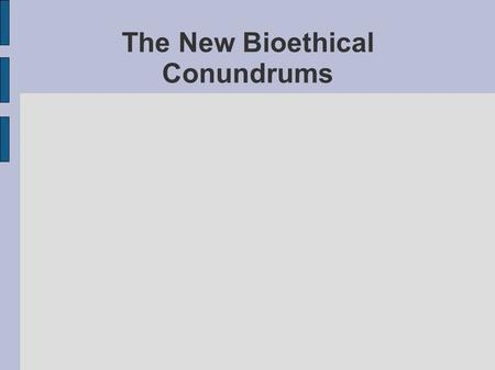 The New Bioethical Conundrums Genesis 1:26-27 Then God said, Let us make man in our image, in our likeness, and let them rule over the fish of the sea.