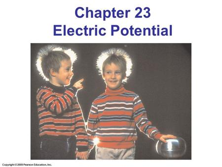 Copyright © 2009 Pearson Education, Inc. Chapter 23 Electric Potential.