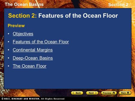 The Ocean Basins Section 2 Section 2: Features of the Ocean Floor Preview Objectives Features of the Ocean Floor Continental Margins Deep-Ocean Basins.