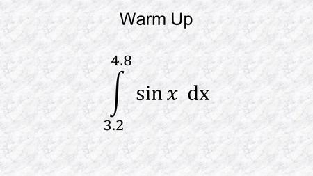 Warm Up. 7.1 A – Initial Value Problems Consider: then: or It doesn't matter whether the constant was 3 or -5, since when we take the derivative the.
