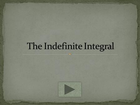 You will be going through this power point and learning how to solve the most basic indefinite integral. After reading each slide there will be buttons.