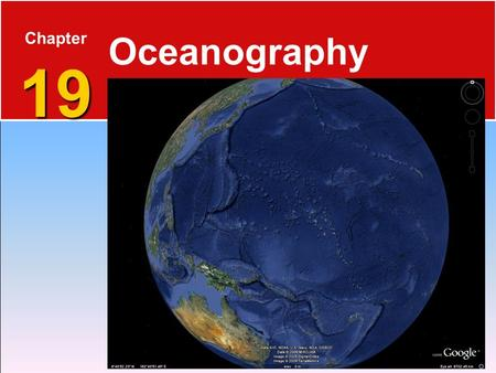 19 Chapter 19 Oceanography. The Blue Planet 19.1 The Seafloor  Nearly 71 percent of Earth's surface is covered by the global ocean.  Oceanography is.