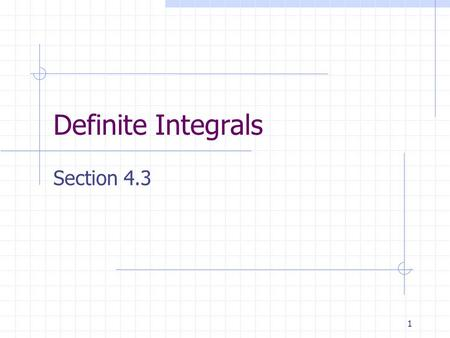 1 Definite Integrals Section 4.3. 2 The Definite Integral The definite integral as the area of a region: If f is continuous and non-negative on the closed.
