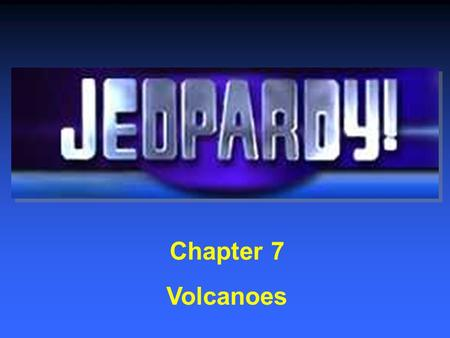 Chapter 7 Volcanoes $200 $400 $600 $800 $1000 $200 $400 $600 $800 $1000 $200 $400 $600 $800 $1000 $200 $400 $600 $800 $1000 Volcanoes and Plate Tectonics.