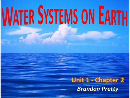 Brandon Pretty. Oceans Are Important... Primary water source for the water cycle Control weather Support diverse life Provides humans with food, minerals,