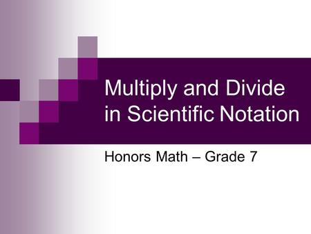 Multiply and Divide in Scientific Notation