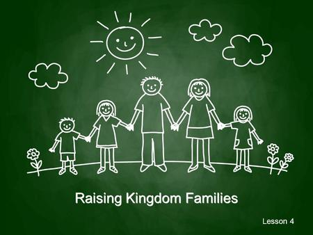 Raising Kingdom Families Lesson 4. Kingdom parenting involves intentionally overseeing the generational transfer of the faith in such a way that children.