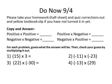 Do Now 9/4 Please take your homework (half-sheet) and quiz corrections out and yellow textbook slip if you have not turned it in yet. Copy and Answer: