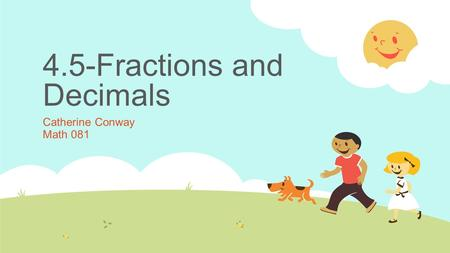 4.5-Fractions and Decimals Catherine Conway Math 081.