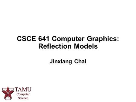 CSCE 641 Computer Graphics: Reflection Models Jinxiang Chai.