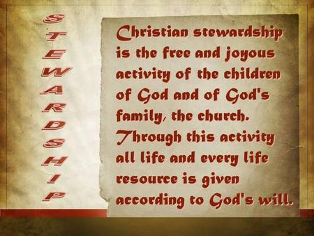 Christian stewardship is the free and joyous activity of the children of God and of God's family, the church. Through this activity all life and every.