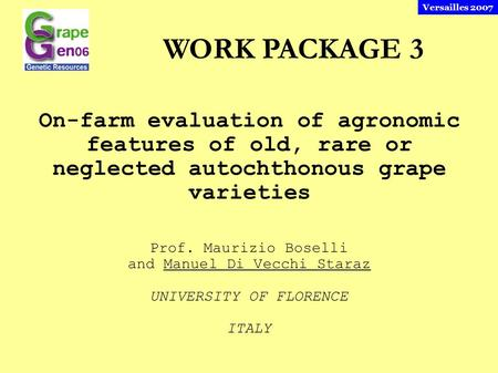 On-farm evaluation of agronomic features of old, rare or neglected autochthonous grape varieties WORK PACKAGE 3 Prof. Maurizio Boselli and Manuel Di Vecchi.
