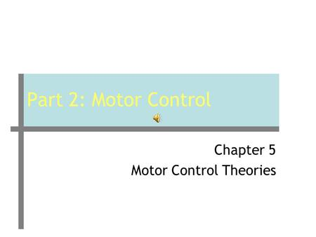 Part 2: Motor Control Chapter 5 Motor Control Theories.