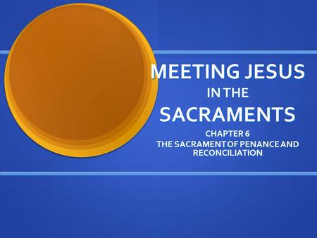 MEETING JESUS IN THE SACRAMENTS CHAPTER 6 THE SACRAMENT OF PENANCE AND RECONCILIATION.