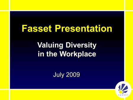Fasset Presentation July 2009 Valuing Diversity in the Workplace.