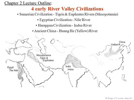 Chapter 2 Lecture Outline: 4 early River Valley <strong>Civilizations</strong> Sumerian <strong>Civilization</strong> - Tigris & Euphrates Rivers (Mesopotamia) <strong>Egyptian</strong> <strong>Civilization</strong> -