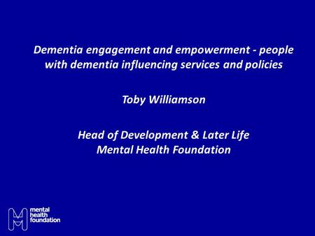 Dementia engagement and empowerment - people with dementia influencing services and policies Toby Williamson Head of Development & Later Life Mental Health.