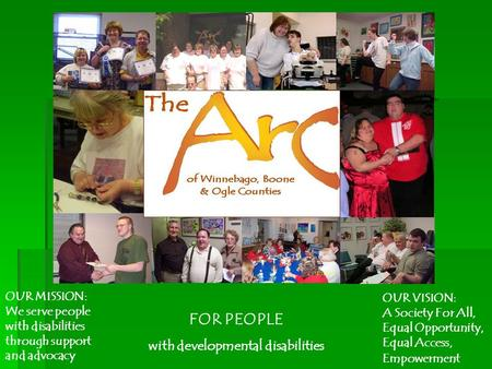 FOR PEOPLE with developmental disabilities OUR VISION: A Society For All, Equal Opportunity, Equal Access, Empowerment OUR MISSION: We serve people with.