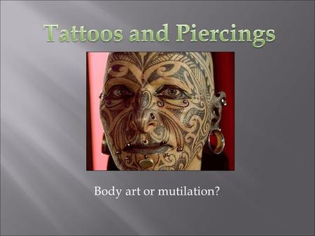 Body art or mutilation?.  Body art has root in man's earliest expressions  Permanently scarring the skin, branding the skin, painting the skin, or placing.