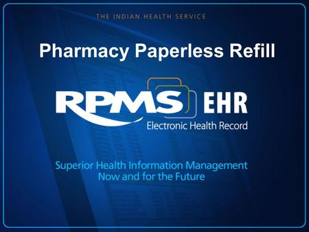 Pharmacy Paperless Refill. Presenters : Angela Kihega, RHIT Oklahoma City Area HIM Consultant Amy Rubin, PharmD Oklahoma City Area Clinical Applications.