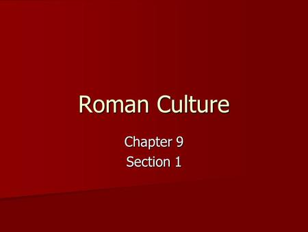 Roman Culture Chapter 9 Section 1. Roman Art The Romans borrowed many ideas from the Greeks. The Romans borrowed many ideas from the Greeks. They used.