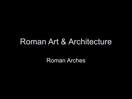 Roman Art & Architecture Roman Arches. Where do we draw the line between functional engineering and ornamental art & architecture? Is one less gratifying.
