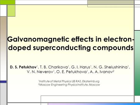 Galvanomagnetic effects in electron- doped superconducting compounds D. S. Petukhov 1, T. B. Charikova 1, G. I. Harus 1, N. G. Shelushinina 1, V. N. Neverov.