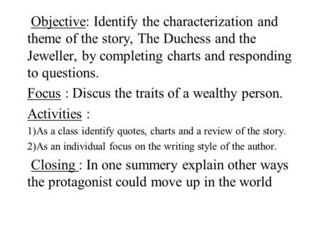 Objective: Identify the characterization and theme of the story, The Duchess and the Jeweller, by completing charts and responding to questions. Focus.