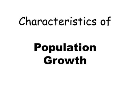 Characteristics of Population Growth. A) Growth rate is affected by: #of births #of deaths immigration and emigration Growth rate = birth rate – death.