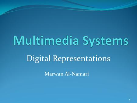 Marwan Al-Namari 1 Digital Representations. Bits and Bytes Devices can only be in one of two states 0 or 1, yes or no, on or off, … Bit: a unit of data.