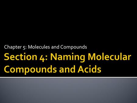 Section 4: Naming Molecular Compounds and Acids