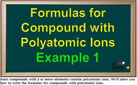 Ionic compounds with 3 or more elements contain polyatomic ions. We'll show you how to write the formulas for compounds with polyatomic ions.