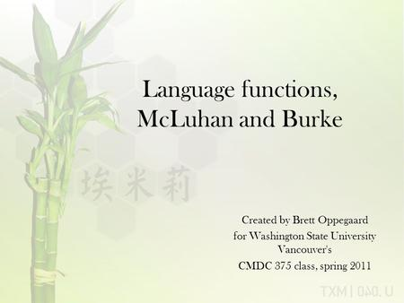 Language functions, McLuhan and Burke Created by Brett Oppegaard for Washington State University Vancouver's CMDC 375 class, spring 2011.