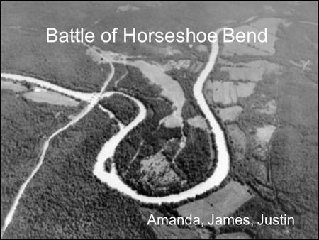 Battle of Horseshoe Bend Amanda, James, Justin. When it took place The Battle of Horseshoe Bend was fought during the war of 1812 in central Alabama.