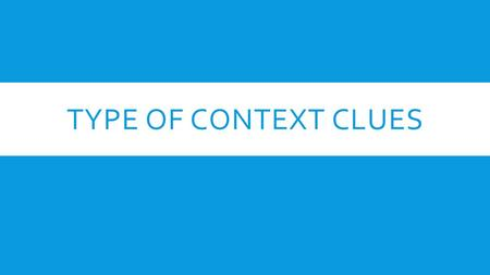 TYPE OF CONTEXT CLUES. THERE ARE 5 TYPES OF CONTEXT CLUES:  Definition  Synonym  Antonym  Inference  Punctuation.