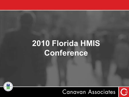 2010 Florida HMIS Conference 1. Using HMIS to Inform Performance Measurement Outcomes Objective: –Enhance awareness and understanding on using HMIS to.