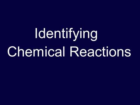 Identifying Chemical Reactions. Types of Reactions synthesis (S) decomposition (D) single replacement (SR) double replacement (DR) combustion (C)