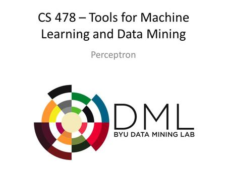 CS 478 – Tools for Machine Learning and Data Mining Perceptron.
