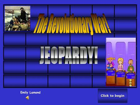 Click to begin Click to begin Emily Lamond Click here for Final Jeopardy Click here for Final Jeopardy 50 40 30 20 10.
