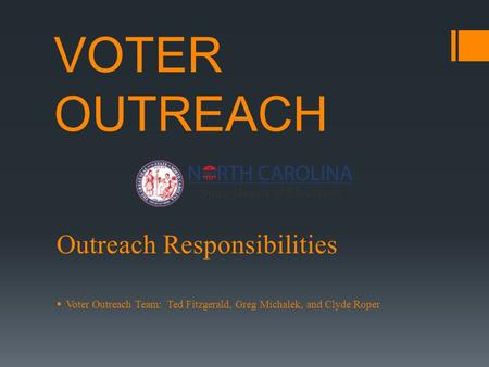 VOTER OUTREACH Outreach Responsibilities  Voter Outreach Team: Ted Fitzgerald, Greg Michalek, and Clyde Roper.