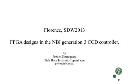 Florence, SDW2013 FPGA designs in the NBI generation 3 CCD controller. by Preben Nørregaard Niels Bohr Institute, Copenhagen